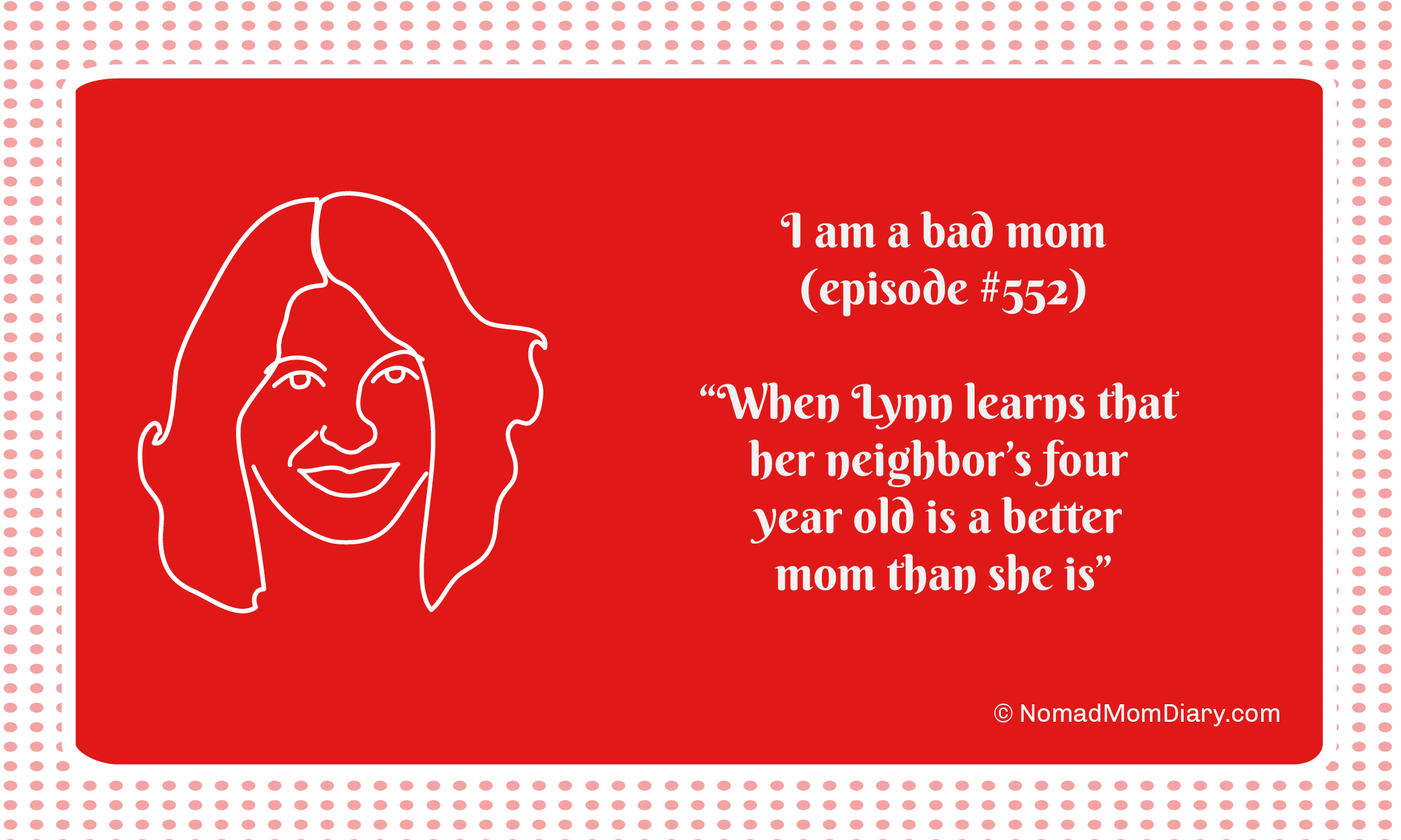"""I am a bad mom, episode 552. """"When Lynn learns that her neighbor's four year old is a better mom than she is"""""""