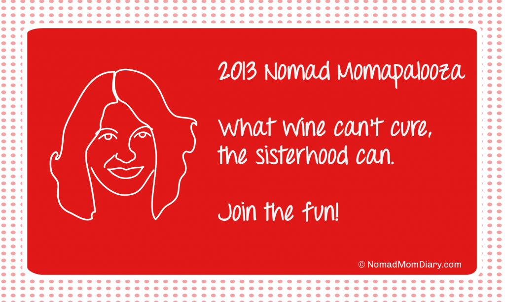 The Nomad Momapalooza, what wine can't cure, the sisterhood can.