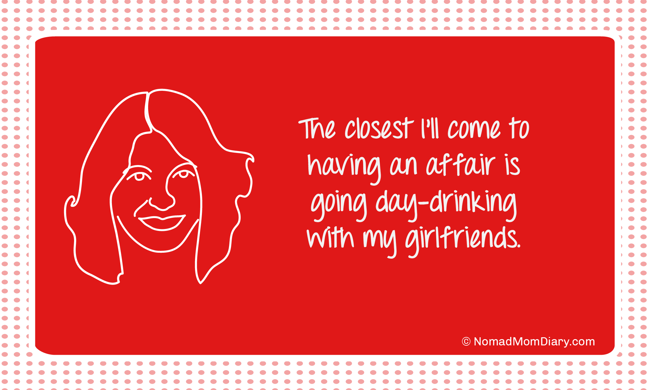 An affair - only with my day-drinking girlfriends