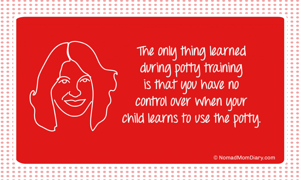 The only thing learned during potty training is that you have no control over when your child learns to use the potty