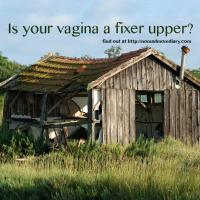 Is your vagina a fixer upper?